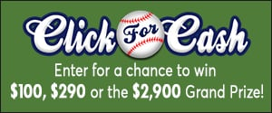 Click for Cash.  Enter for a chance to win $100, $200 or even the $2,900 Grand Prize!